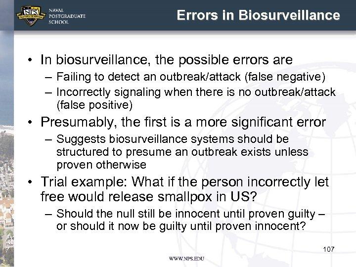 Errors in Biosurveillance • In biosurveillance, the possible errors are – Failing to detect