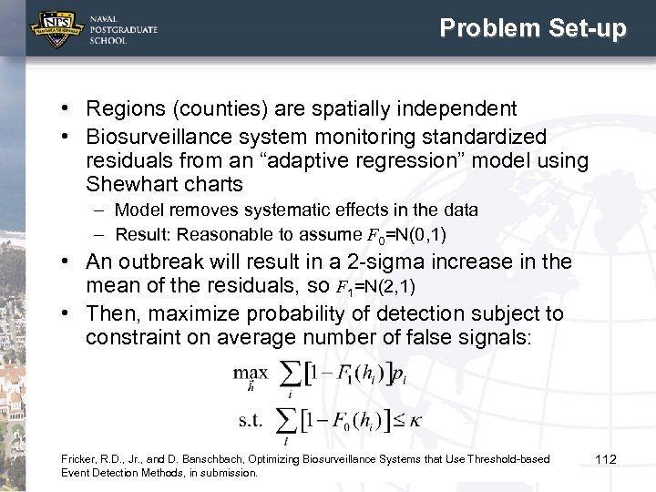 Problem Set-up • Regions (counties) are spatially independent • Biosurveillance system monitoring standardized residuals