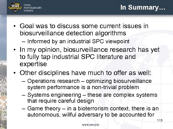 In Summary… • Goal was to discuss some current issues in biosurveillance detection algorithms