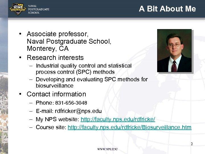 A Bit About Me • Associate professor, Naval Postgraduate School, Monterey, CA • Research