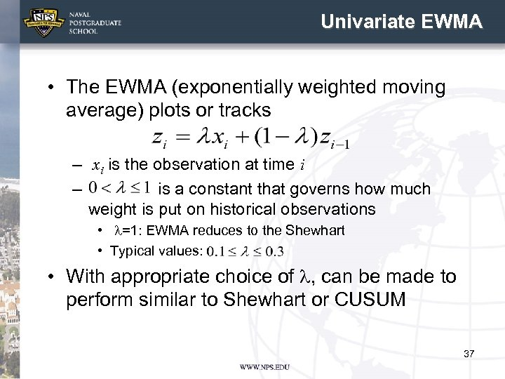 Univariate EWMA • The EWMA (exponentially weighted moving average) plots or tracks – xi