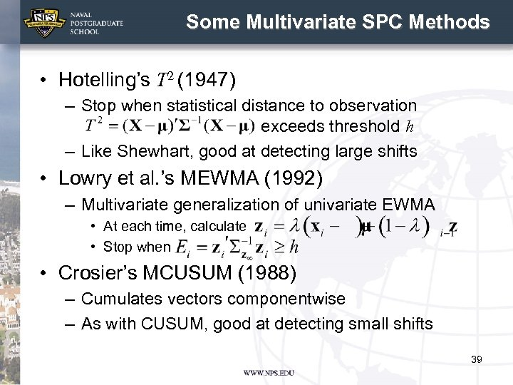 Some Multivariate SPC Methods • Hotelling's T 2 (1947) – Stop when statistical distance