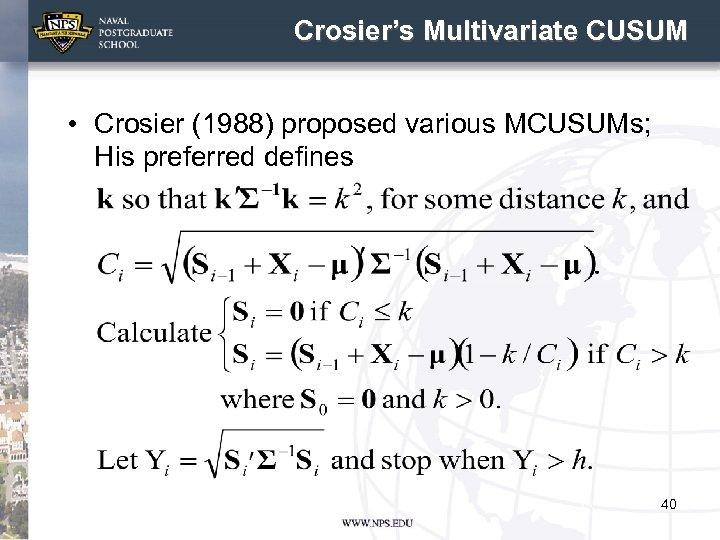 Crosier's Multivariate CUSUM • Crosier (1988) proposed various MCUSUMs; His preferred defines 40