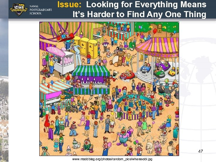 Issue: Looking for Everything Means It's Harder to Find Any One Thing 47 www.