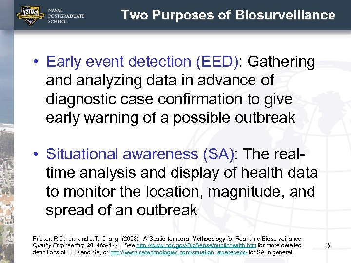 Two Purposes of Biosurveillance • Early event detection (EED): Gathering and analyzing data in