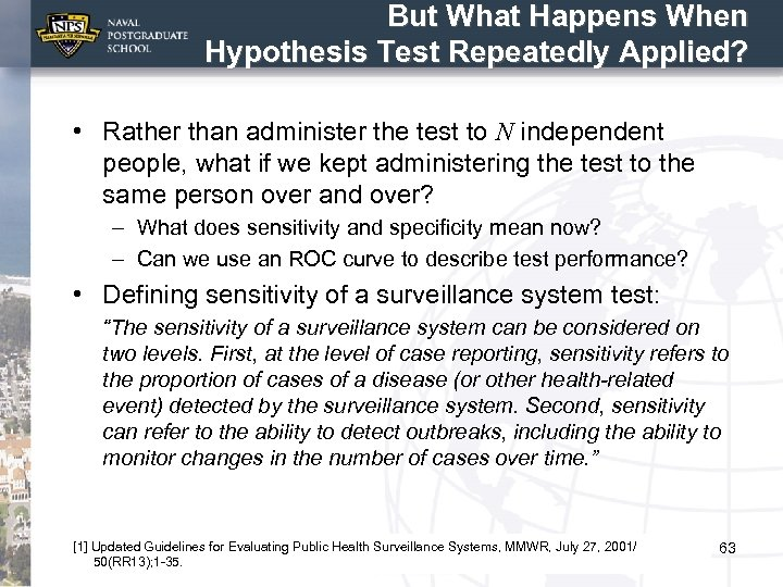 But What Happens When Hypothesis Test Repeatedly Applied? • Rather than administer the test