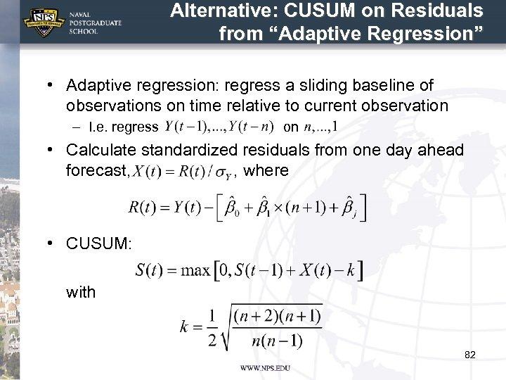 "Alternative: CUSUM on Residuals from ""Adaptive Regression"" • Adaptive regression: regress a sliding baseline"
