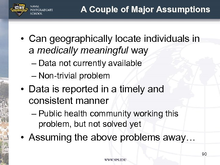 A Couple of Major Assumptions • Can geographically locate individuals in a medically meaningful