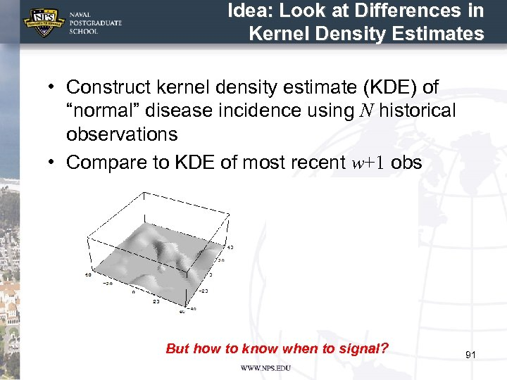 Idea: Look at Differences in Kernel Density Estimates • Construct kernel density estimate (KDE)