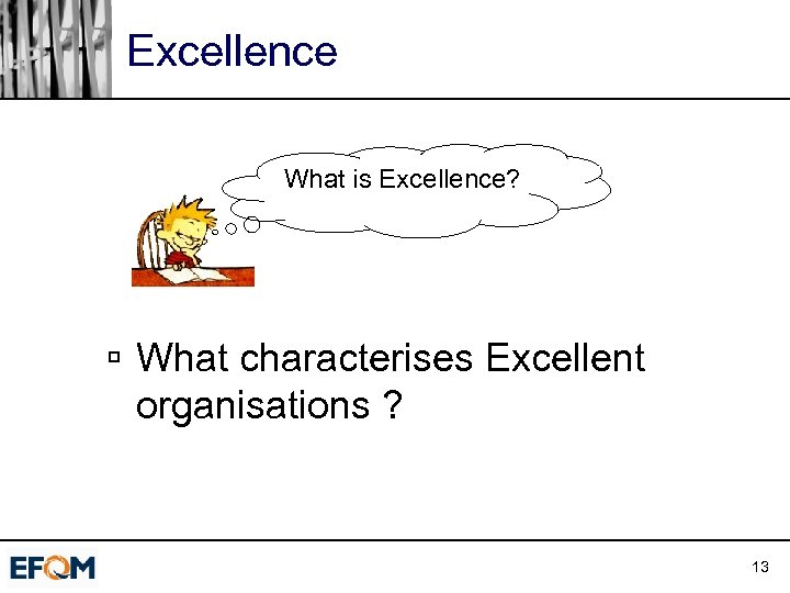 Excellence What is Excellence? ú What characterises Excellent organisations ? 13