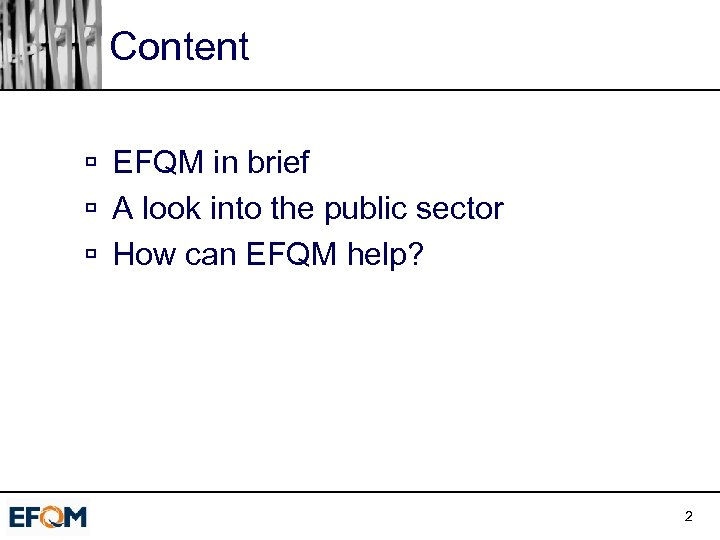 Content ú EFQM in brief ú A look into the public sector ú How