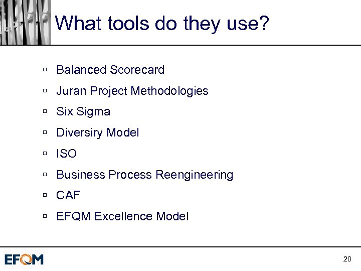 What tools do they use? ú Balanced Scorecard ú Juran Project Methodologies ú Six