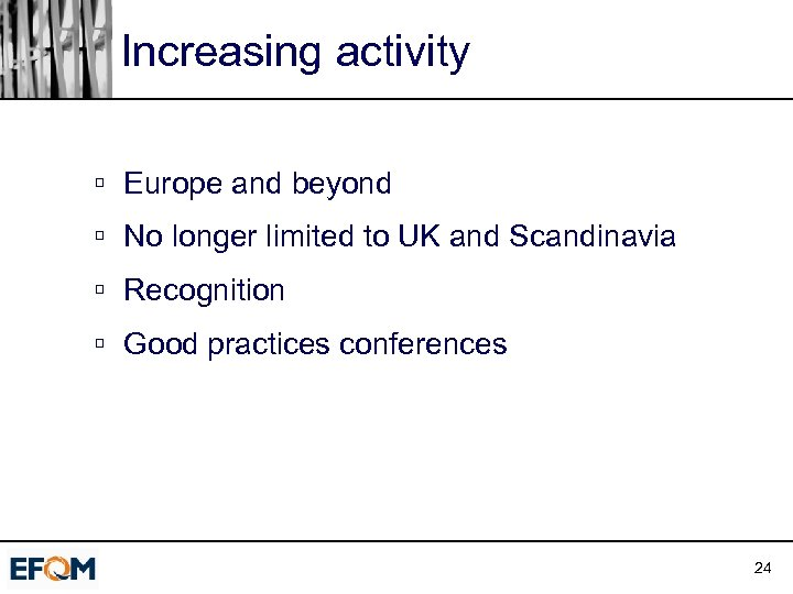 Increasing activity ú Europe and beyond ú No longer limited to UK and Scandinavia