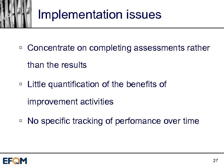 Implementation issues ú Concentrate on completing assessments rather than the results ú Little quantification