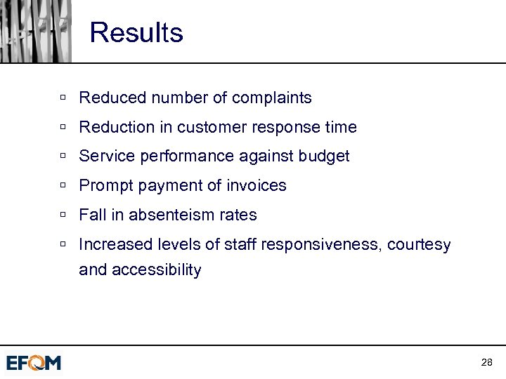 Results ú Reduced number of complaints ú Reduction in customer response time ú Service