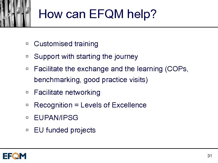 How can EFQM help? ú Customised training ú Support with starting the journey ú