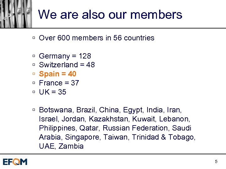 We are also our members ú Over 600 members in 56 countries ú ú
