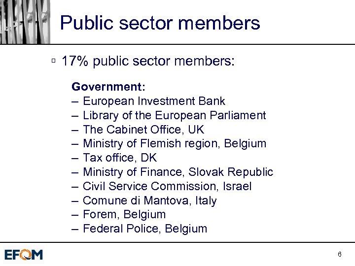 Public sector members ú 17% public sector members: Government: – European Investment Bank –