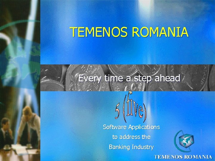 TEMENOS ROMANIA Every time a step ahead Software Applications to address the Banking Industry