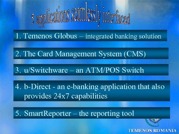 1. Temenos Globus – integrated banking solution 2. The Card Management System (CMS) 3.