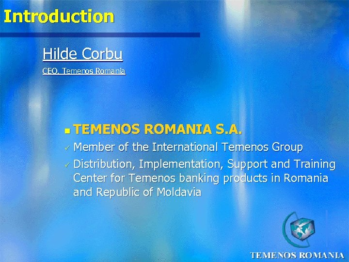 Introduction Hilde Corbu CEO, Temenos Romania n TEMENOS ROMANIA S. A. Member of the