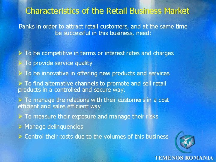 Characteristics of the Retail Business Market Banks in order to attract retail customers, and