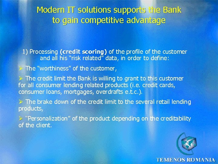 Modern IT solutions supports the Bank to gain competitive advantage 1) Processing (credit scoring)