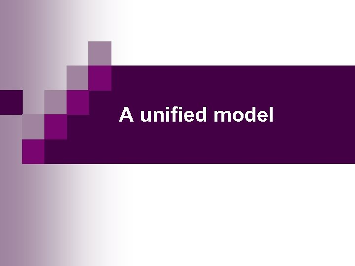 A unified model
