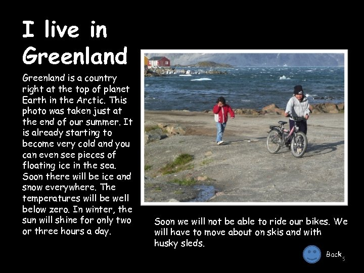 I live in Greenland is a country right at the top of planet Earth