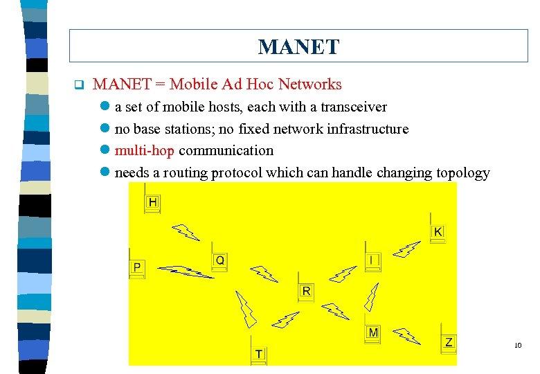 MANET q MANET = Mobile Ad Hoc Networks l a set of mobile hosts,