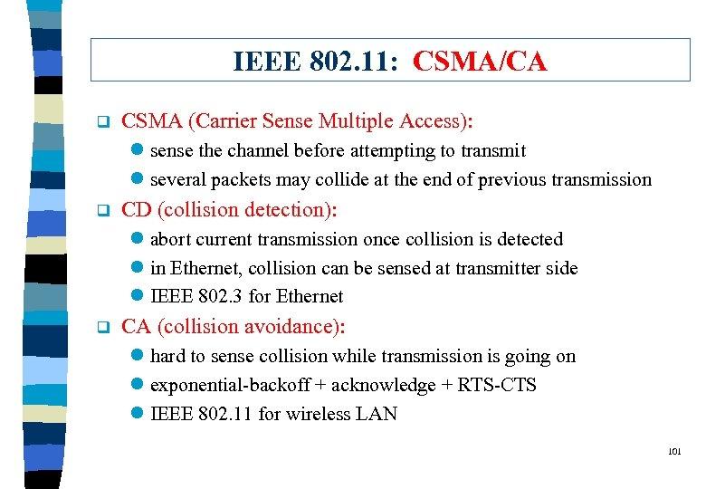 IEEE 802. 11: CSMA/CA q CSMA (Carrier Sense Multiple Access): l sense the channel