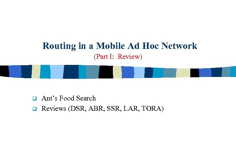 Routing in a Mobile Ad Hoc Network (Part I: Review) q q Ant's Food