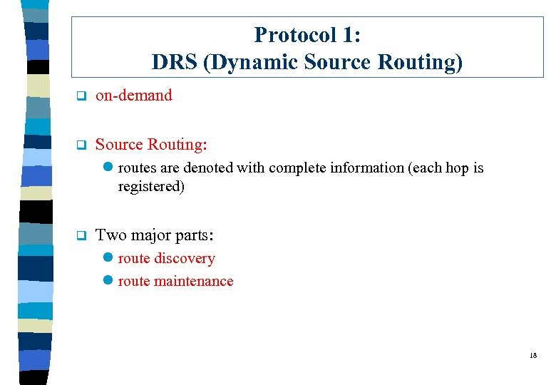 Protocol 1: DRS (Dynamic Source Routing) q on-demand q Source Routing: l routes are