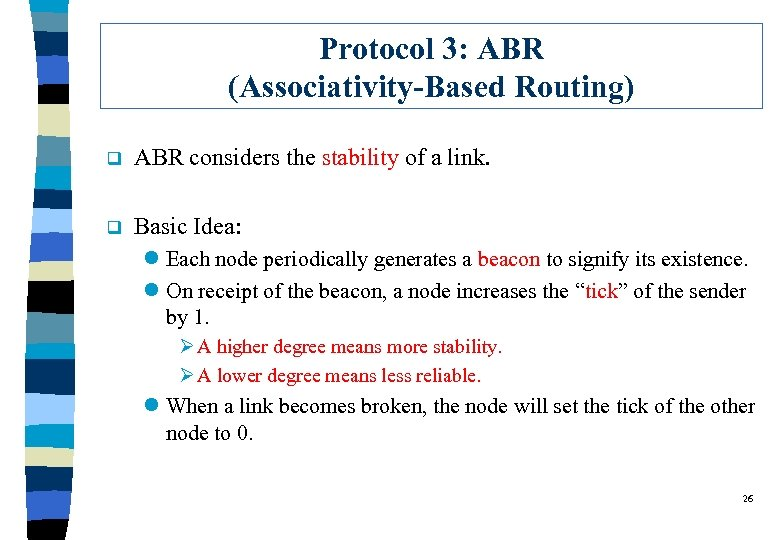 Protocol 3: ABR (Associativity-Based Routing) q ABR considers the stability of a link. q