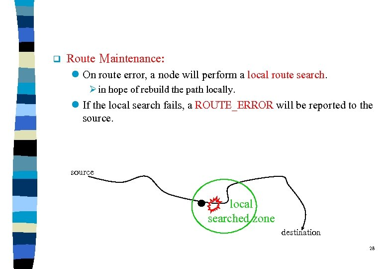 q Route Maintenance: l On route error, a node will perform a local route