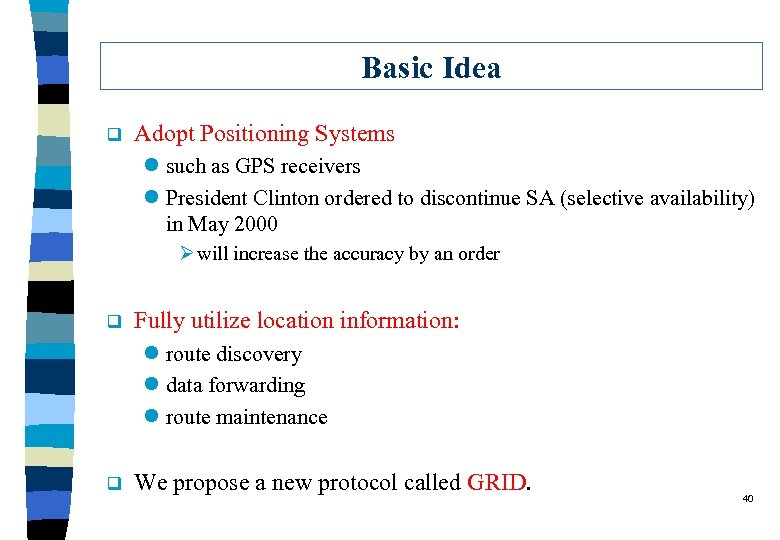 Basic Idea q Adopt Positioning Systems l such as GPS receivers l President Clinton