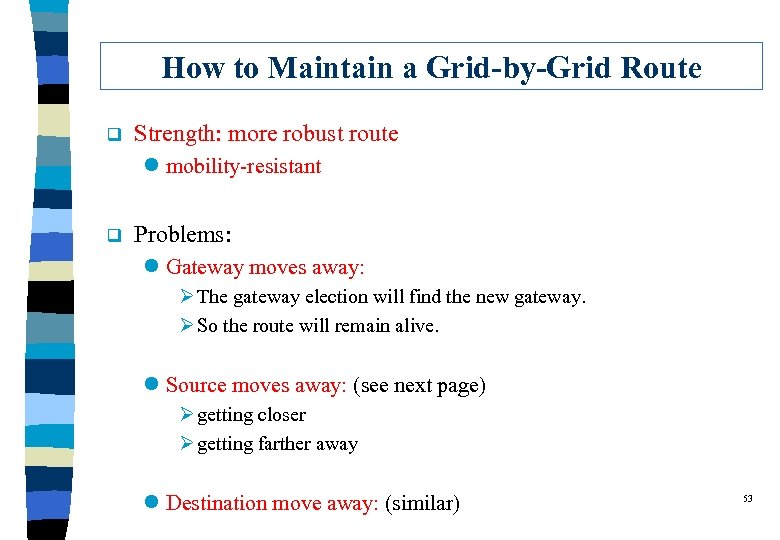 How to Maintain a Grid-by-Grid Route q Strength: more robust route l mobility-resistant q
