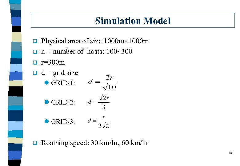 Simulation Model q q Physical area of size 1000 m n = number of