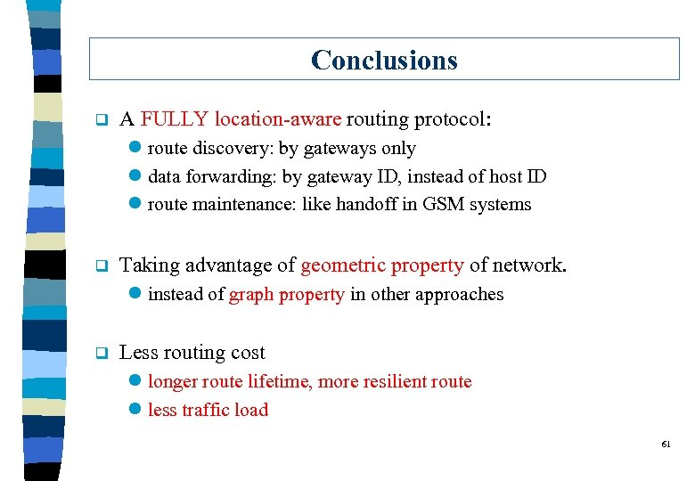 Conclusions q A FULLY location-aware routing protocol: l route discovery: by gateways only l