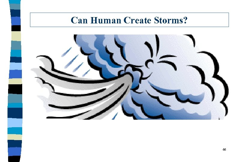 Can Human Create Storms? 66