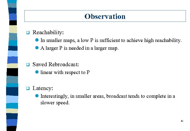 Observation q Reachability: l In smaller maps, a low P is sufficient to achieve