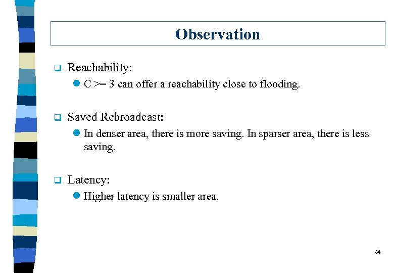 Observation q Reachability: l C >= 3 can offer a reachability close to flooding.