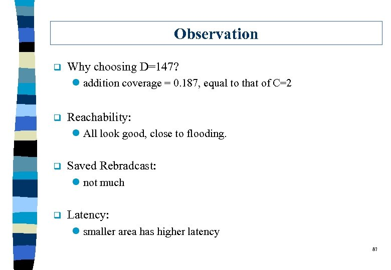 Observation q Why choosing D=147? l addition coverage = 0. 187, equal to that