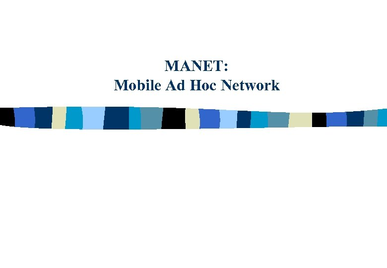 MANET: Mobile Ad Hoc Network