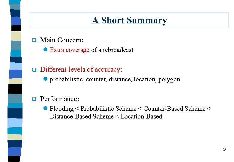 A Short Summary q Main Concern: l Extra coverage of a rebroadcast q Different