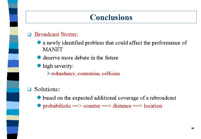 Conclusions q Broadcast Storm: l a newly identified problem that could affect the performance