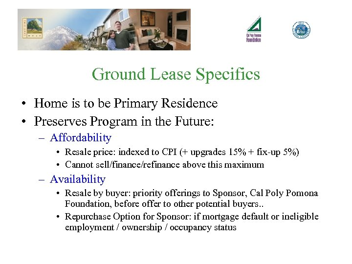 Ground Lease Specifics • Home is to be Primary Residence • Preserves Program in