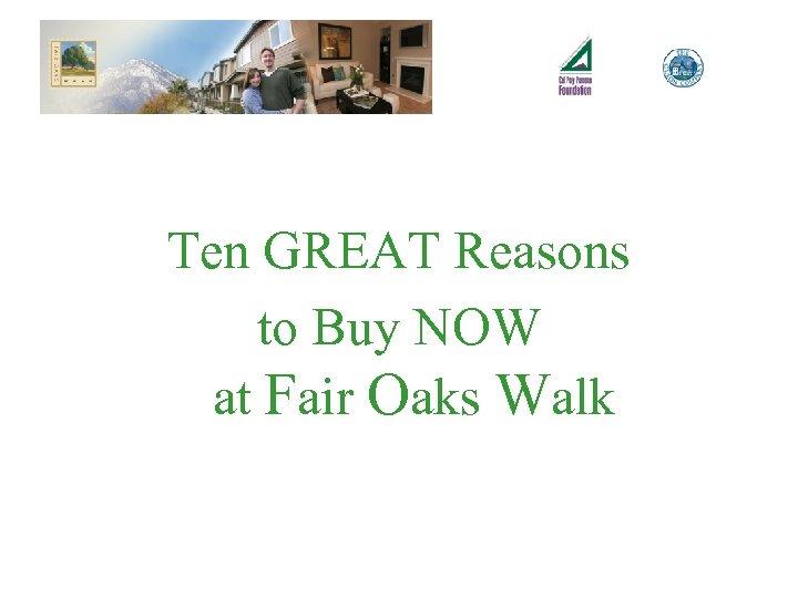 Ten GREAT Reasons to Buy NOW at Fair Oaks Walk