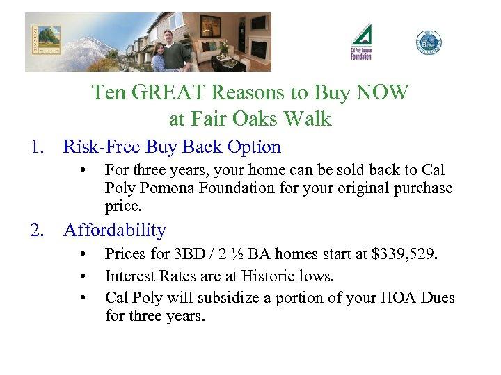 Ten GREAT Reasons to Buy NOW at Fair Oaks Walk 1. Risk-Free Buy Back