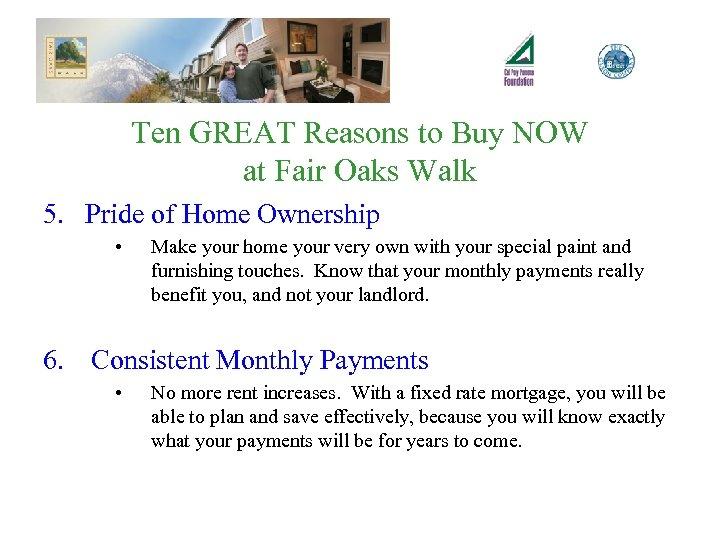 Ten GREAT Reasons to Buy NOW at Fair Oaks Walk 5. Pride of Home